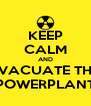 KEEP CALM AND EVACUATE THE POWERPLANT - Personalised Poster A4 size