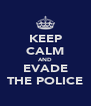 KEEP CALM AND EVADE THE POLICE - Personalised Poster A4 size