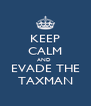 KEEP CALM AND  EVADE THE TAXMAN - Personalised Poster A4 size