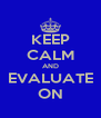 KEEP CALM AND EVALUATE ON - Personalised Poster A4 size