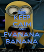 KEEP CAlM AND EVANANA BANANA - Personalised Poster A4 size