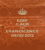 KEEP CALM AND EVANESCENCE 06/10/2012 - Personalised Poster A4 size