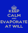 KEEP CALM AND EVAPORATE AT WILL - Personalised Poster A4 size