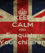 KEEP CALM AND Evaquate  Your children - Personalised Poster A4 size