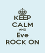 KEEP CALM AND Eve ROCK ON - Personalised Poster A4 size