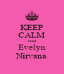 KEEP CALM AND Evelyn Nirvana - Personalised Poster A4 size