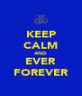 KEEP CALM AND EVER FOREVER - Personalised Poster A4 size