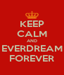KEEP CALM AND EVERDREAM FOREVER - Personalised Poster A4 size