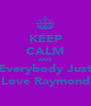 KEEP CALM AND Everybody Just Love Raymond - Personalised Poster A4 size