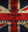 KEEP CALM AND EVERYBODY LOVE ROY - Personalised Poster A4 size