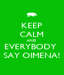 KEEP CALM AND EVERYBODY  SAY OIMENA! - Personalised Poster A4 size