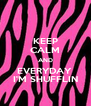KEEP CALM AND EVERYDAY  I'M SHUFFLIN - Personalised Poster A4 size