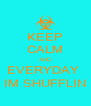 KEEP CALM AND EVERYDAY  IM SHUFFLIN - Personalised Poster A4 size