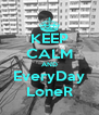 KEEP CALM AND EveryDay LoneR - Personalised Poster A4 size