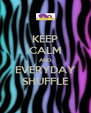 KEEP CALM AND EVERYDAY SHUFFLE - Personalised Poster A4 size