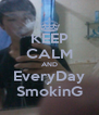 KEEP CALM AND EveryDay SmokinG - Personalised Poster A4 size