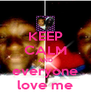 KEEP CALM AND everyone love me - Personalised Poster A4 size