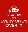 KEEP CALM AND EVERYONE'S OVER IT - Personalised Poster A4 size