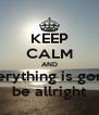 KEEP CALM AND everything is gonna be allright - Personalised Poster A4 size