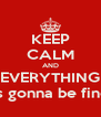 KEEP CALM AND EVERYTHING is gonna be fine - Personalised Poster A4 size