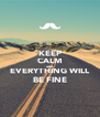 KEEP CALM AND EVERYTHING WILL BE FINE - Personalised Poster A4 size