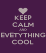 KEEP CALM AND EVETYTHING COOL - Personalised Poster A4 size