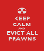 KEEP CALM AND EVICT ALL PRAWNS - Personalised Poster A4 size
