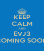 KEEP CALM AND EVJ3 COMING SOON - Personalised Poster A4 size