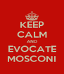 KEEP CALM AND EVOCATE MOSCONI - Personalised Poster A4 size