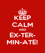 KEEP CALM AND EX-TER- MIN-ATE! - Personalised Poster A4 size