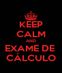 KEEP CALM AND EXAME DE  CÁLCULO - Personalised Poster A4 size