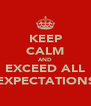 KEEP CALM AND EXCEED ALL EXPECTATIONS - Personalised Poster A4 size