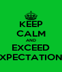 KEEP CALM AND EXCEED EXPECTATIONS - Personalised Poster A4 size