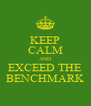 KEEP CALM AND EXCEED THE BENCHMARK - Personalised Poster A4 size