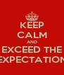 KEEP CALM AND EXCEED THE EXPECTATION - Personalised Poster A4 size