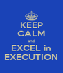 KEEP CALM and EXCEL in EXECUTION - Personalised Poster A4 size