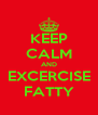 KEEP CALM AND EXCERCISE FATTY - Personalised Poster A4 size