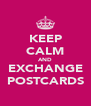 KEEP CALM AND EXCHANGE POSTCARDS - Personalised Poster A4 size