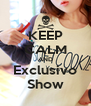KEEP CALM AND Exclusivo Show - Personalised Poster A4 size