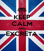 KEEP CALM AND EXCRETA  - Personalised Poster A4 size