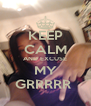KEEP CALM AND EXCUSE MY GRRRRR  - Personalised Poster A4 size