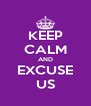 KEEP CALM AND EXCUSE US - Personalised Poster A4 size