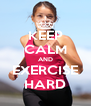 KEEP CALM AND EXERCISE HARD - Personalised Poster A4 size