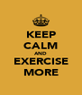 KEEP CALM AND EXERCISE MORE - Personalised Poster A4 size