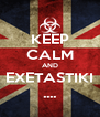 KEEP CALM AND EXETASTIKI .... - Personalised Poster A4 size