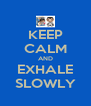 KEEP CALM AND EXHALE SLOWLY - Personalised Poster A4 size