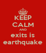 KEEP CALM AND exits is earthquake - Personalised Poster A4 size