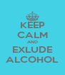 KEEP CALM AND EXLUDE ALCOHOL - Personalised Poster A4 size