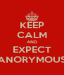 KEEP CALM AND EXPECT ANORYMOUS - Personalised Poster A4 size