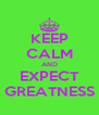 KEEP CALM AND EXPECT GREATNESS - Personalised Poster A4 size